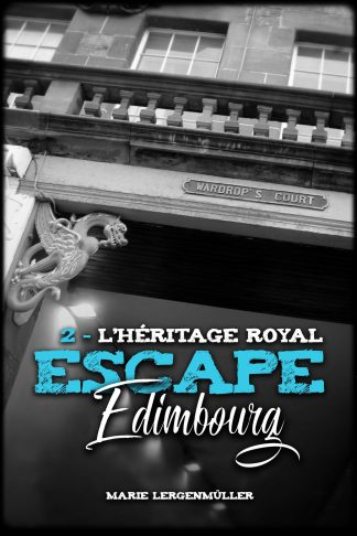 Escape Edimbourg - Tome 2 - L'héritage royal